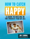 How To Catch Happy
