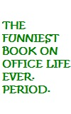 You will never read a funnier book on office life.