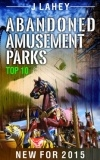 Abandoned Amusement Parks Top Ten 2015