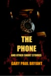 The Phone and Other Short Stories by Gary Paul Bryant