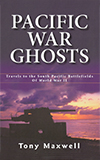 'Pacific War Ghosts' is a personal account of author Tony Maxwell's journeys to New Guinea, Guadalcanal, Bougainville and T